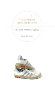 The Liverpool Boys are in Town The Birth of Terrace Culture
